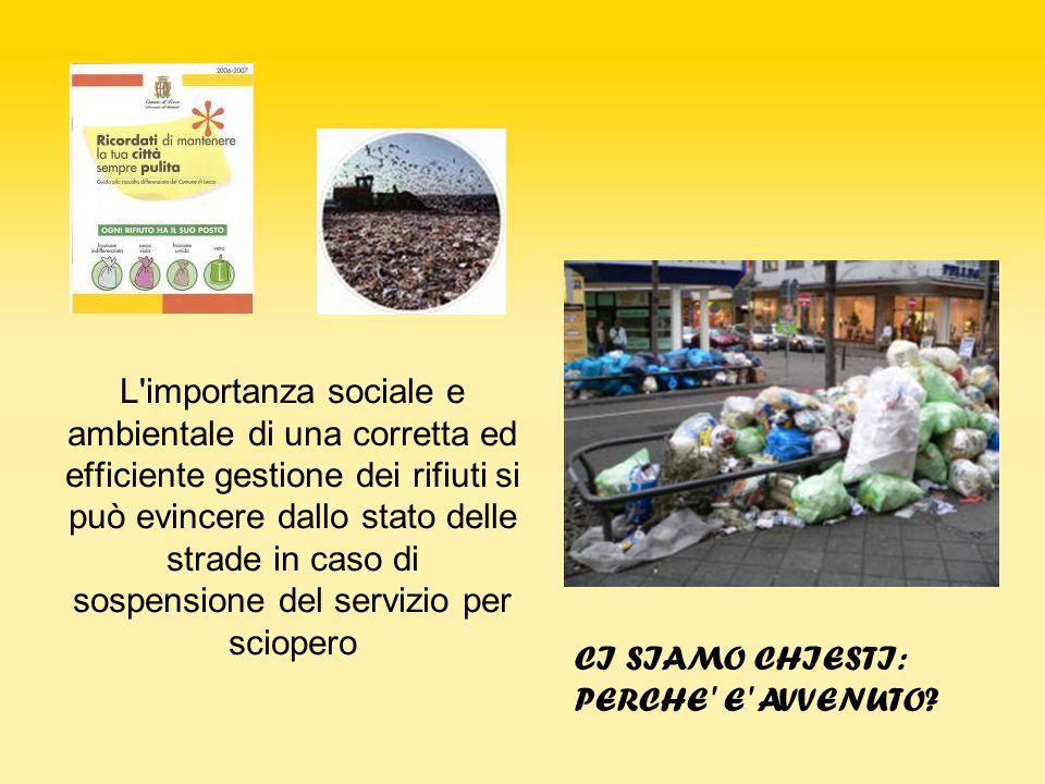 L'importanza sociale e ambientale di una corretta ed efficiente gestione dei rifiuti si può evincere dallo stato delle strade in caso di sospensione d