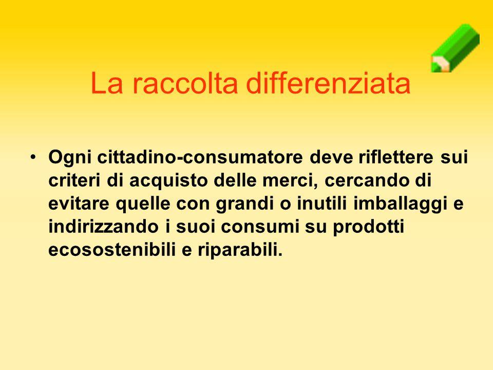 Ogni cittadino-consumatore deve riflettere sui criteri di acquisto delle merci, cercando di evitare quelle con grandi o inutili imballaggi e indirizza