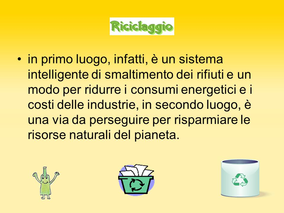 in primo luogo, infatti, è un sistema intelligente di smaltimento dei rifiuti e un modo per ridurre i consumi energetici e i costi delle industrie, in