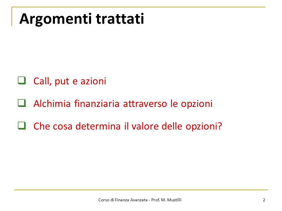Argomenti trattati 2  Call, put e azioni  Alchimia finanziaria attraverso le opzioni  Che cosa determina il valore delle opzioni? Corso di Finanza