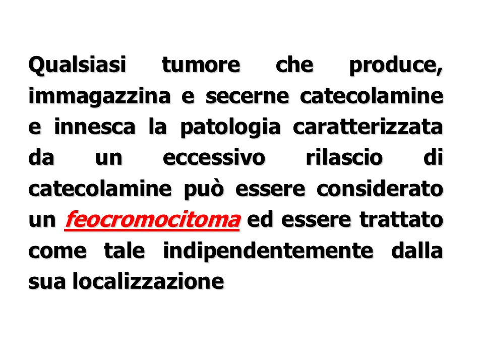 Qualsiasi tumore che produce, immagazzina e secerne catecolamine e innesca la patologia caratterizzata da un eccessivo rilascio di catecolamine può es