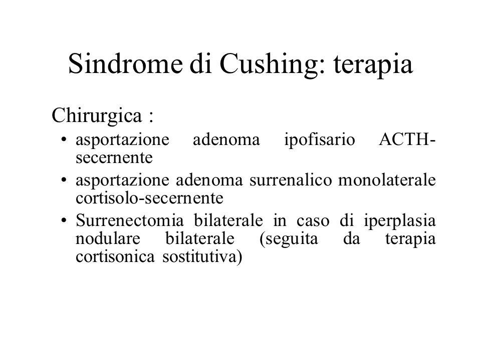 Sindrome di Cushing: terapia Chirurgica : asportazione adenoma ipofisario ACTH- secernente asportazione adenoma surrenalico monolaterale cortisolo-sec