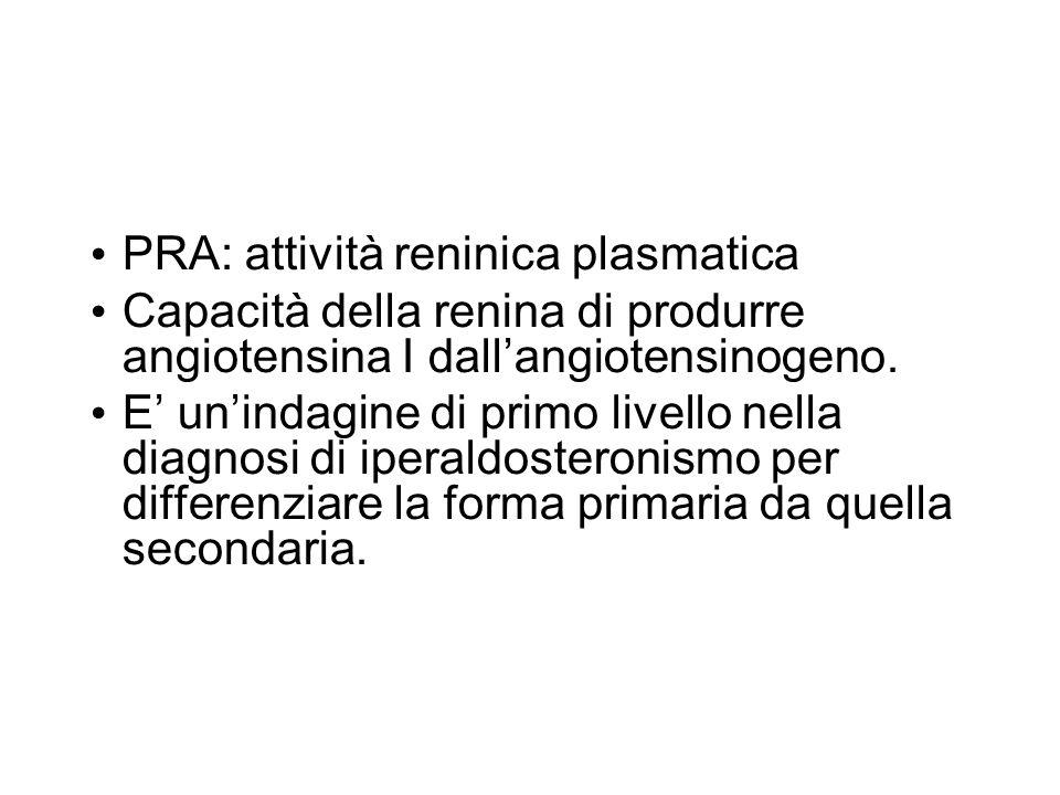 PRA: attività reninica plasmatica Capacità della renina di produrre angiotensina I dall'angiotensinogeno. E' un'indagine di primo livello nella diagno