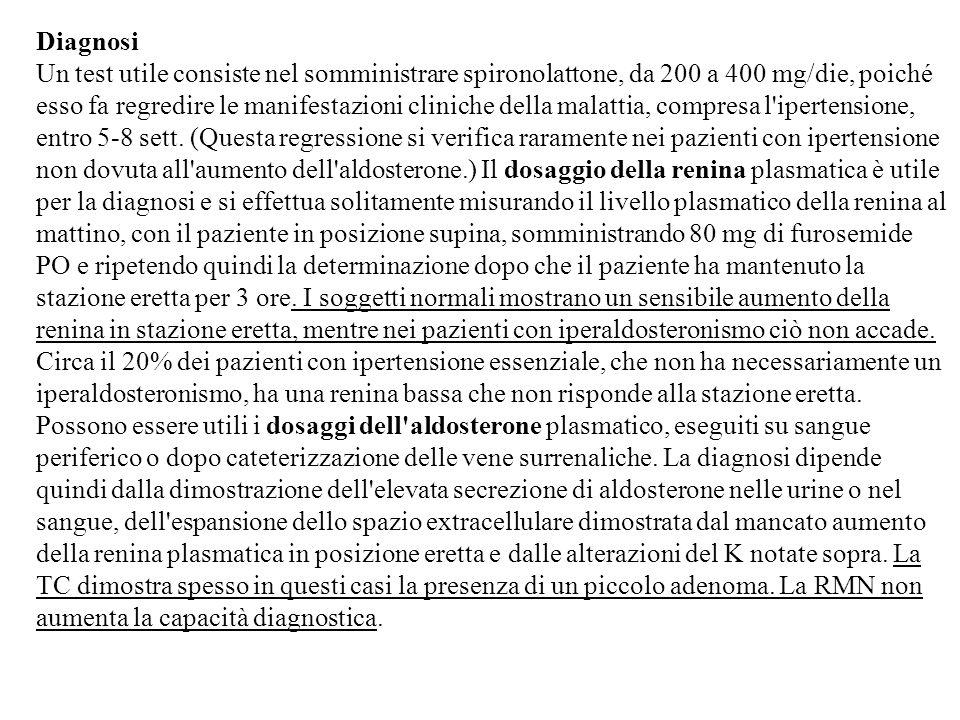 Diagnosi Un test utile consiste nel somministrare spironolattone, da 200 a 400 mg/die, poiché esso fa regredire le manifestazioni cliniche della malattia, compresa l ipertensione, entro 5-8 sett.