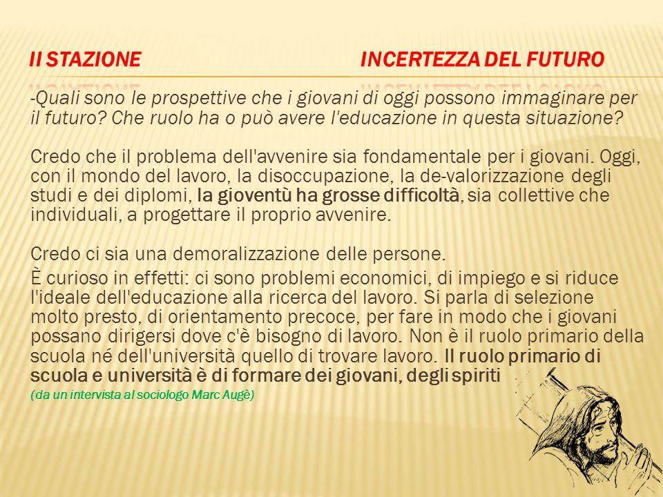 -Quali sono le prospettive che i giovani di oggi possono immaginare per il futuro? Che ruolo ha o può avere l'educazione in questa situazione? Credo c