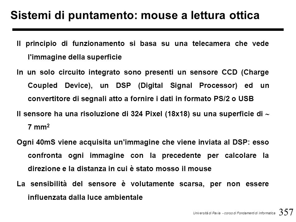 388 Università di Pavia - corso di Fondamenti di Informatica Reti di calcolatori Tipi di trasmissione: –asincrona: utilizzata da alcuni standard per i collegamenti seriali (RS-232).