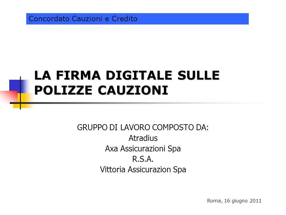 LA FIRMA DIGITALE SULLE POLIZZE CAUZIONI GRUPPO DI LAVORO COMPOSTO DA: Atradius Axa Assicurazioni Spa R.S.A. Vittoria Assicurazion Spa Roma, 16 giugno