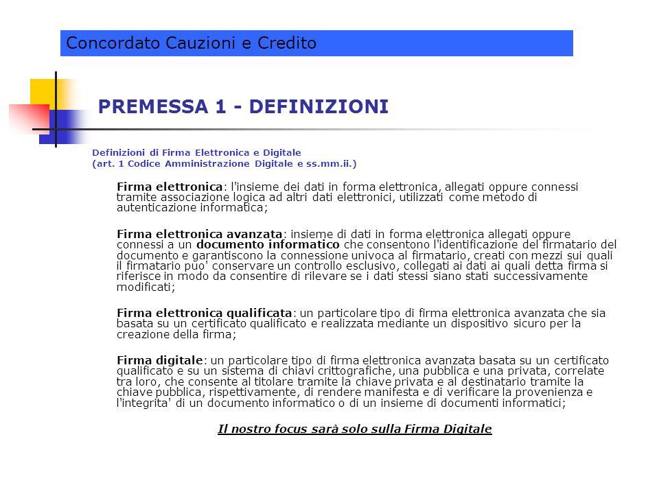 PREMESSA 1 - DEFINIZIONI Definizioni di Firma Elettronica e Digitale (art. 1 Codice Amministrazione Digitale e ss.mm.ii.) Firma elettronica: l'insieme