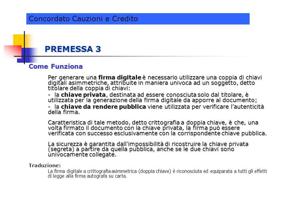 PREMESSA 3 Come Funziona Per generare una firma digitale è necessario utilizzare una coppia di chiavi digitali asimmetriche, attribuite in maniera uni