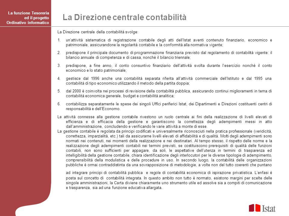 La Direzione centrale della contabilità svolge: 1.un'attività sistematica di registrazione contabile degli atti dell'Istat aventi contenuto finanziari