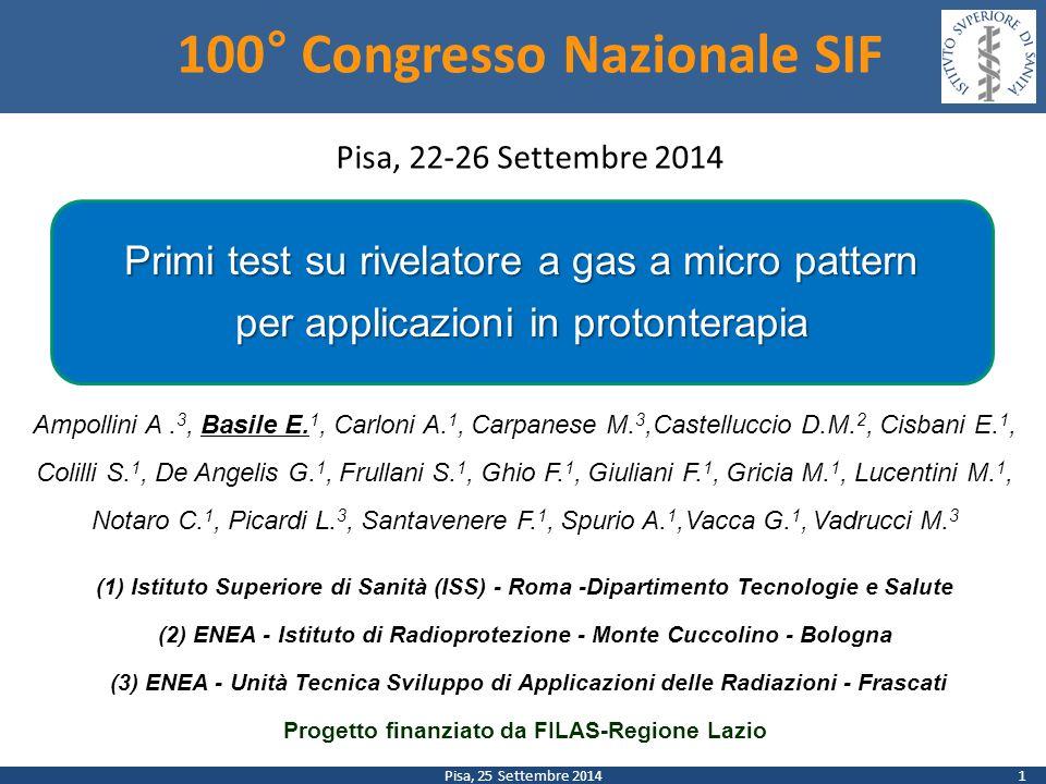 Pisa, 25 Settembre 2014 100° Congresso Nazionale SIF Pisa, 22-26 Settembre 2014 Primi test su rivelatore a gas a micro pattern per applicazioni in protonterapia Ampollini A.