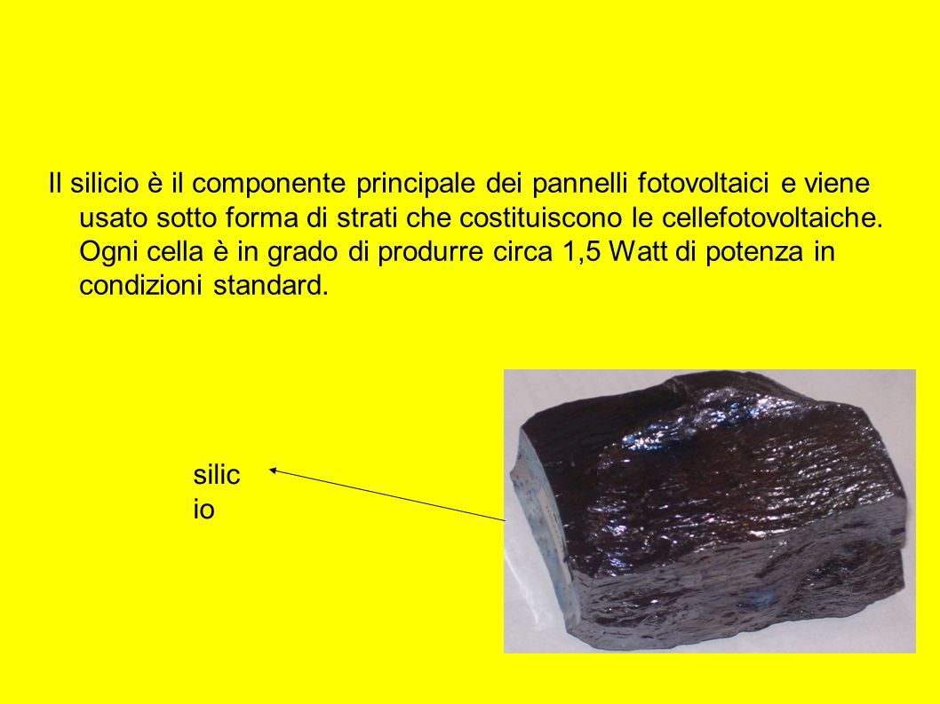 Il silicio è il componente principale dei pannelli fotovoltaici e viene usato sotto forma di strati che costituiscono le cellefotovoltaiche. Ogni cell