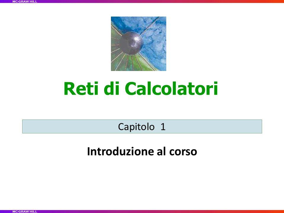 Reti di Calcolatori Introduzione al corso Capitolo 1