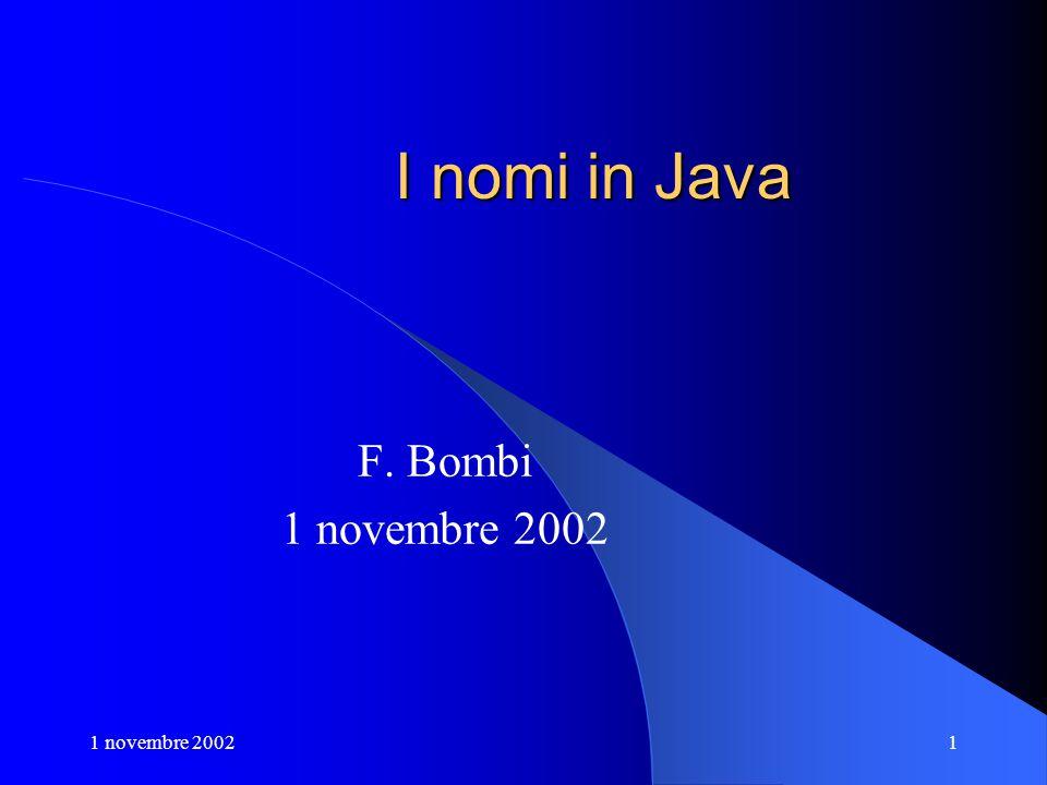 1 novembre 20021 I nomi in Java F. Bombi 1 novembre 2002
