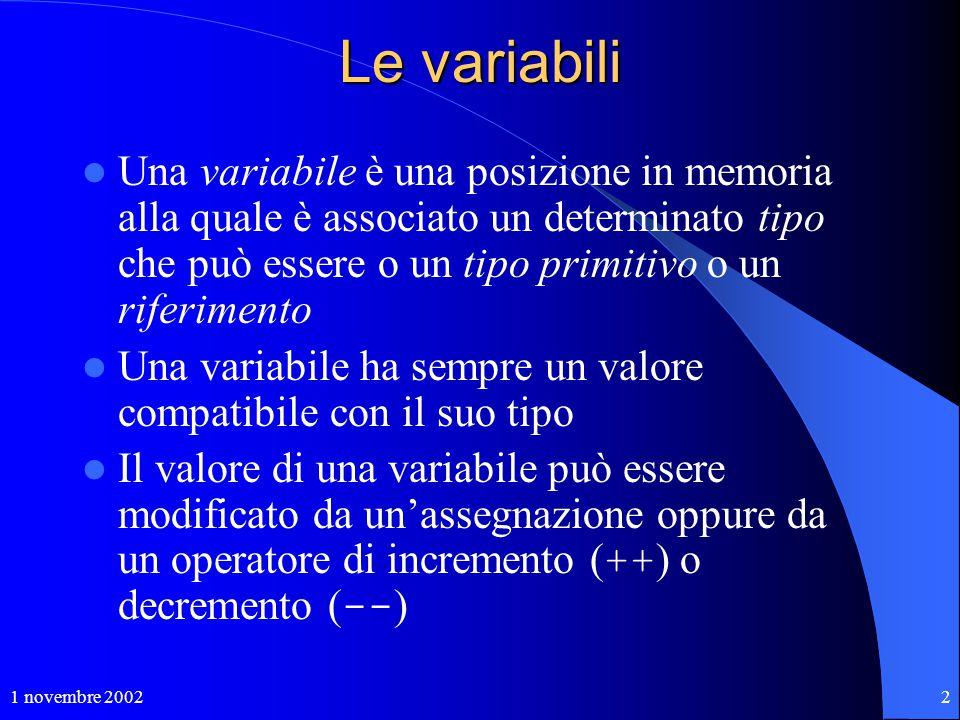 2 Le variabili Una variabile è una posizione in memoria alla quale è associato un determinato tipo che può essere o un tipo primitivo o un riferimento