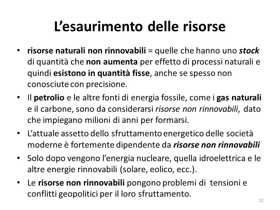 L'esaurimento delle risorse risorse naturali non rinnovabili = quelle che hanno uno stock di quantità che non aumenta per effetto di processi naturali
