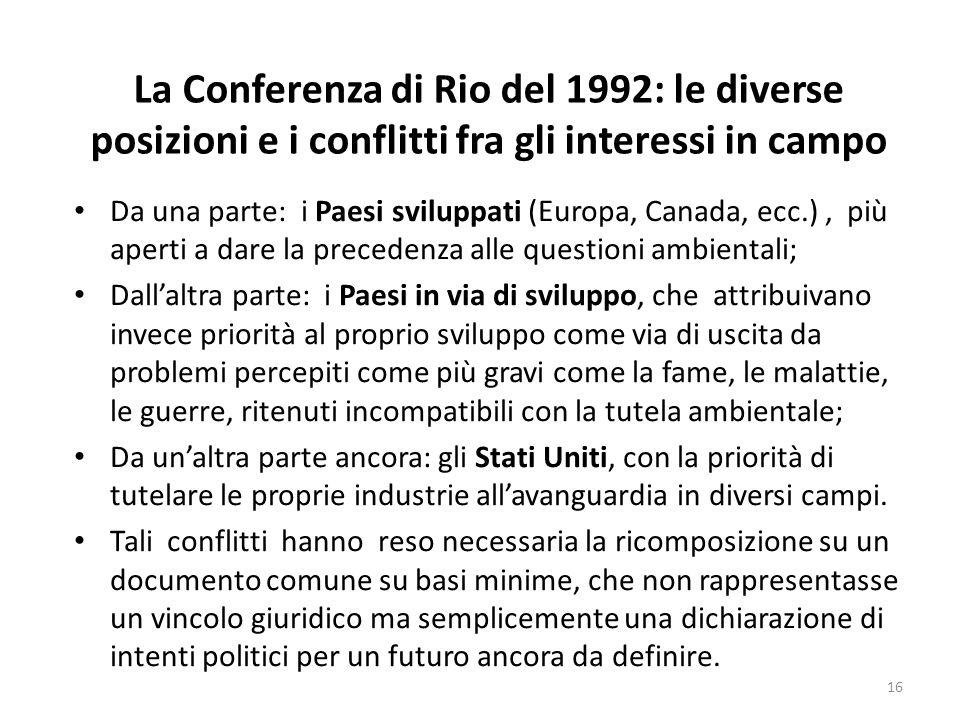 La Conferenza di Rio del 1992: le diverse posizioni e i conflitti fra gli interessi in campo Da una parte: i Paesi sviluppati (Europa, Canada, ecc.),