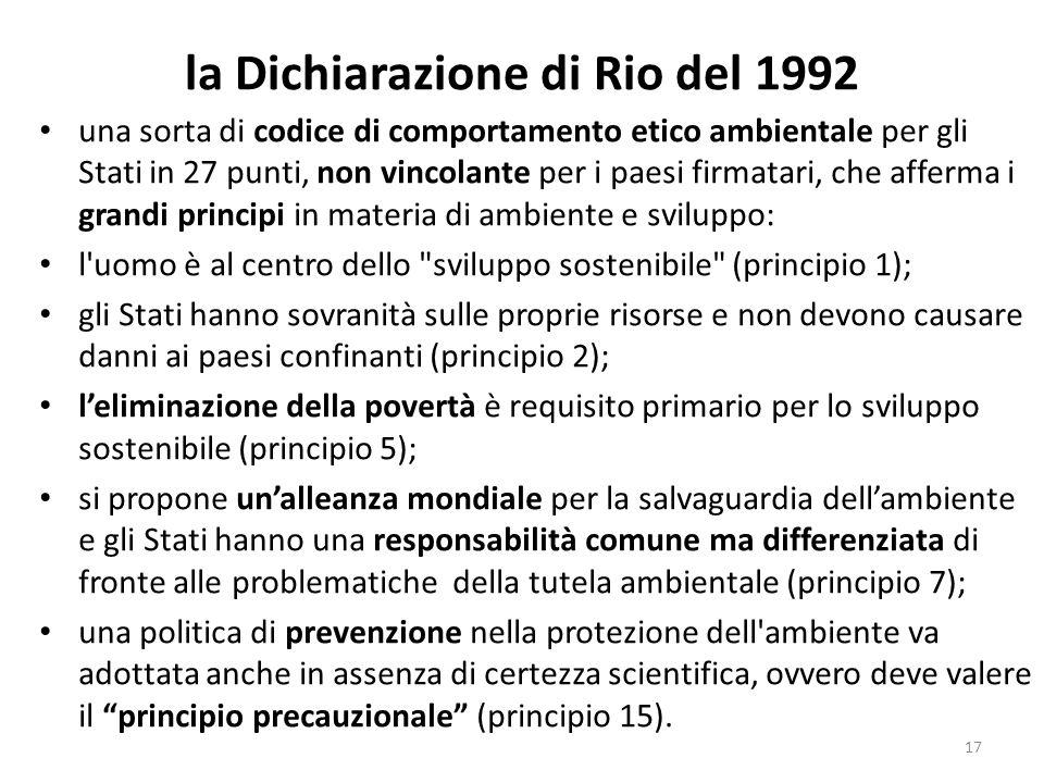 la Dichiarazione di Rio del 1992 una sorta di codice di comportamento etico ambientale per gli Stati in 27 punti, non vincolante per i paesi firmatari