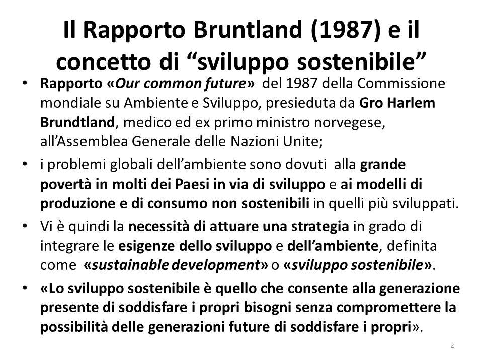 La Conferenza Internazionale su Ambiente e Sviluppo (UNCED) di Rio del 1992 Nel 1989, l'Assemblea generale dell'ONU ha deciso di adottare la risoluzione n°44/228, che recepisce il rapporto Brundtland.