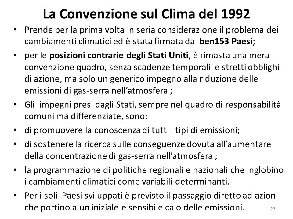 La Convenzione sul Clima del 1992 Prende per la prima volta in seria considerazione il problema dei cambiamenti climatici ed è stata firmata da ben153