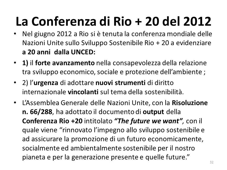 La Conferenza di Rio + 20 del 2012 Nel giugno 2012 a Rio si è tenuta la conferenza mondiale delle Nazioni Unite sullo Sviluppo Sostenibile Rio + 20 a