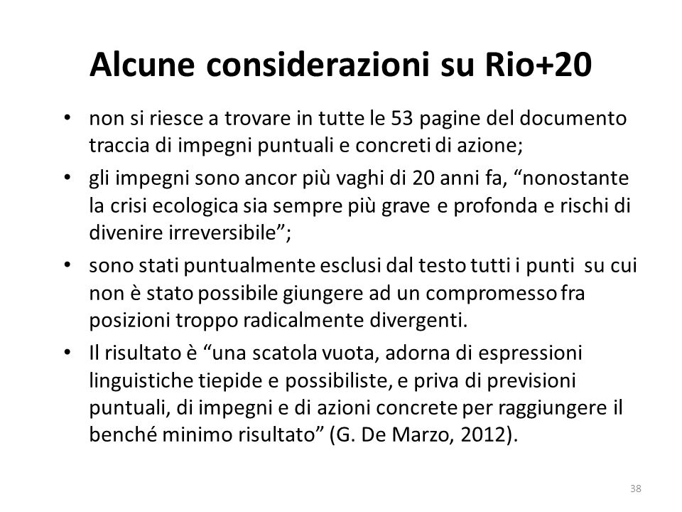 Alcune considerazioni su Rio+20 non si riesce a trovare in tutte le 53 pagine del documento traccia di impegni puntuali e concreti di azione; gli impe