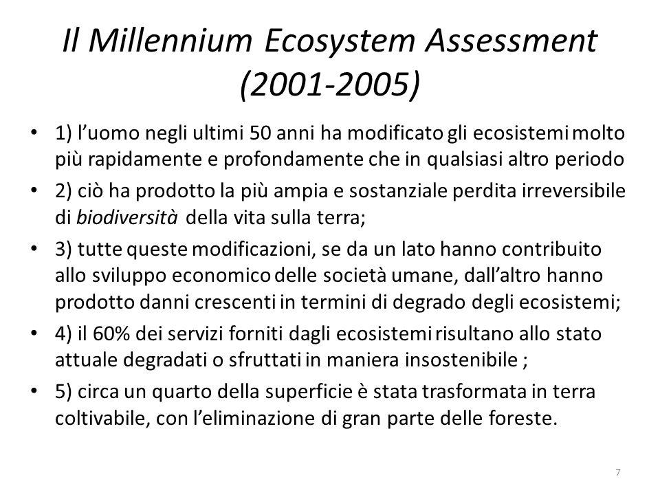 Il Millennium Ecosystem Assessment (2001-2005) 1) l'uomo negli ultimi 50 anni ha modificato gli ecosistemi molto più rapidamente e profondamente che i
