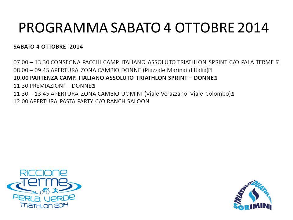 SABATO 4 OTTOBRE 2014 07.00 – 13.30 CONSEGNA PACCHI CAMP. ITALIANO ASSOLUTO TRIATHLON SPRINT C/O PALA TERME 08.00 – 09.45 APERTURA ZONA CAMBIO DONNE (