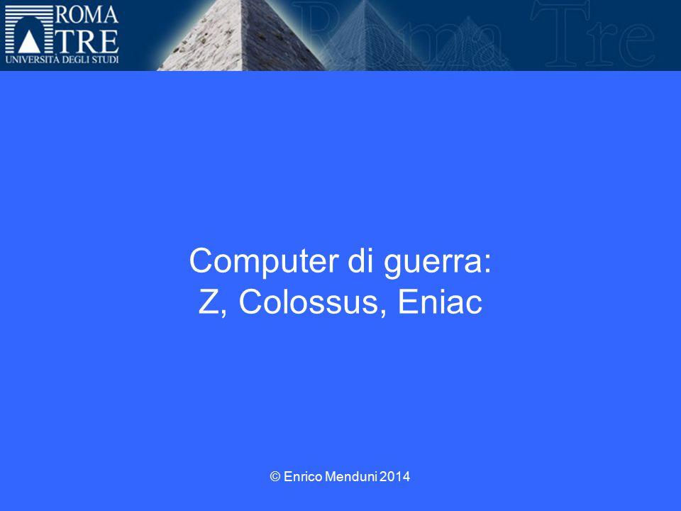 Computer di guerra: Z, Colossus, Eniac © Enrico Menduni 2014