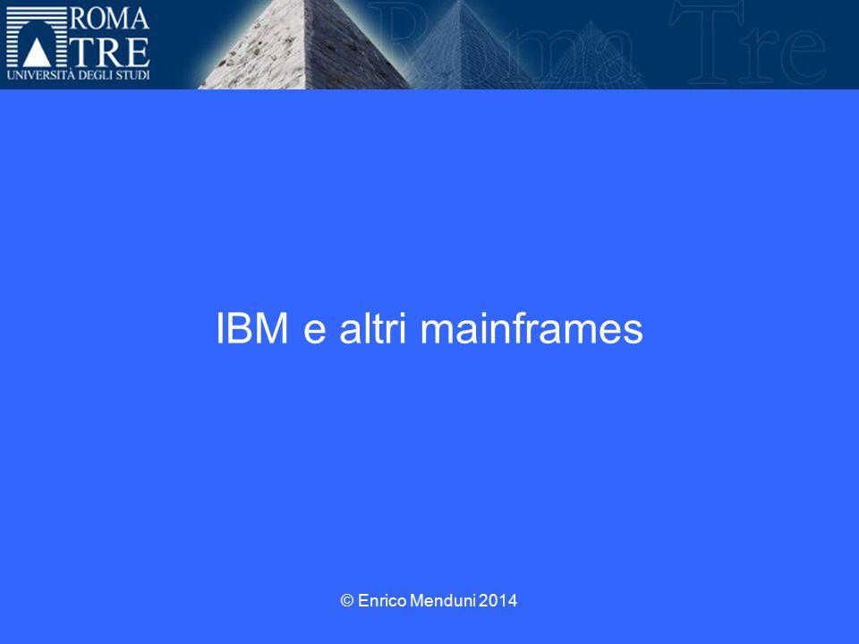 IBM e altri mainframes © Enrico Menduni 2014