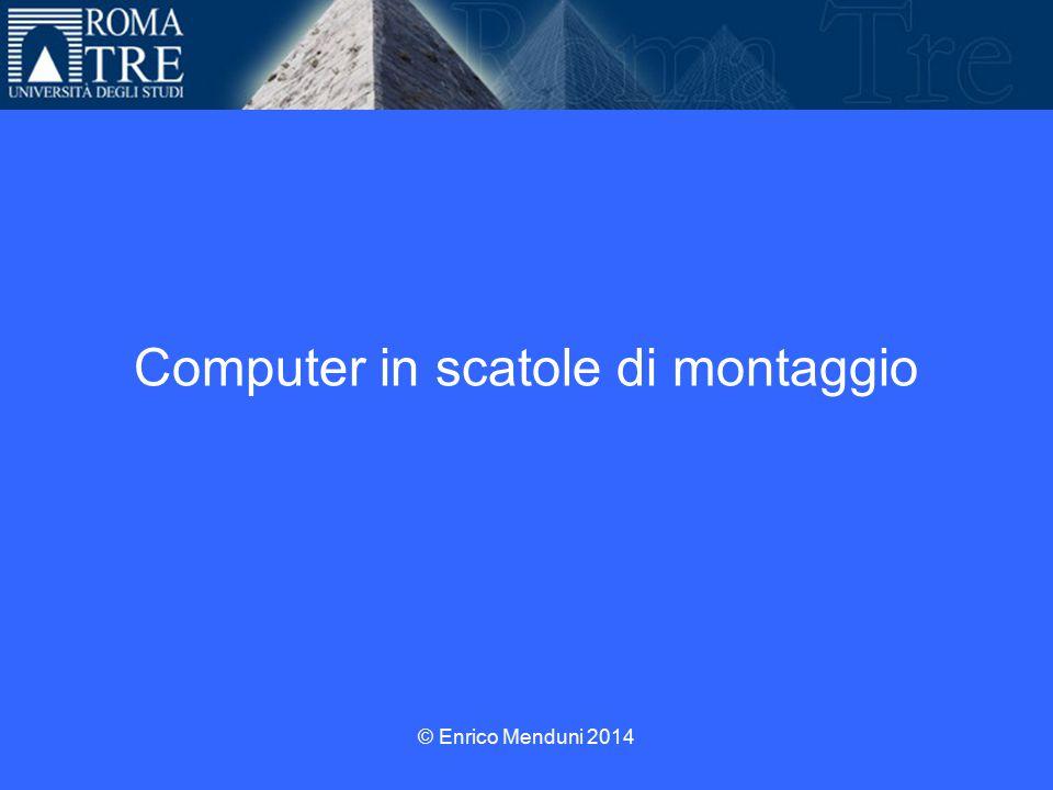 © Enrico Menduni 2014 Computer in scatole di montaggio