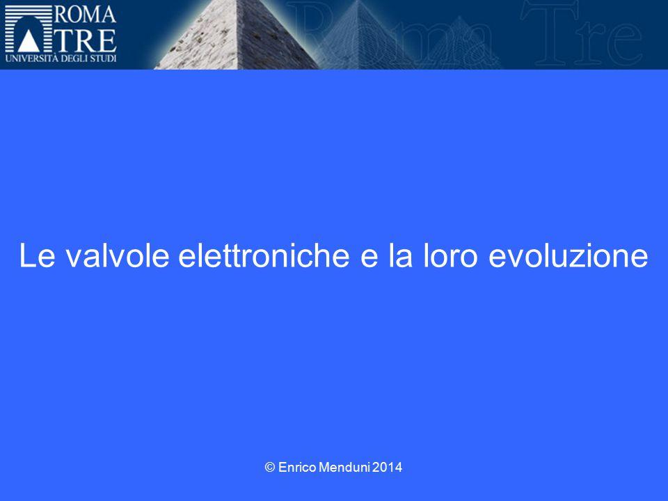 Le valvole elettroniche e la loro evoluzione © Enrico Menduni 2014