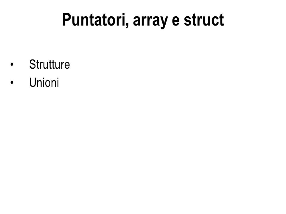 Strutture Unioni Puntatori, array e struct