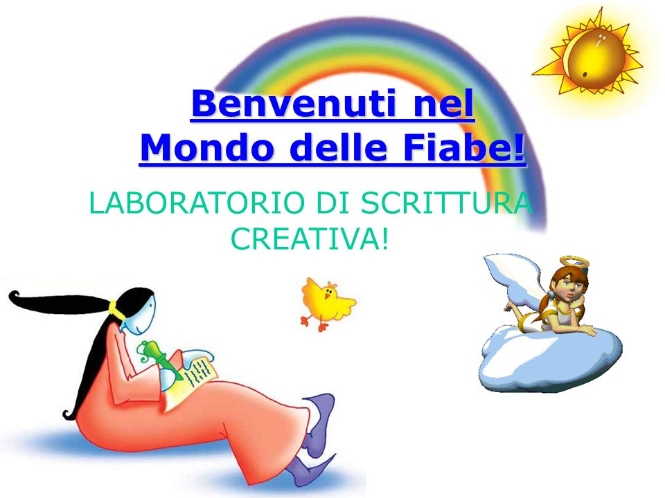Benvenuti nel Mondo delle Fiabe! Benvenuti nel Mondo delle Fiabe! LABORATORIO DI SCRITTURA CREATIVA!