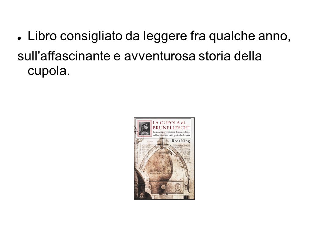 Libro consigliato da leggere fra qualche anno, sull'affascinante e avventurosa storia della cupola.