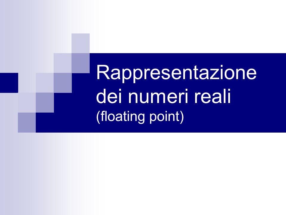 Rappresentazione dei numeri reali (floating point)