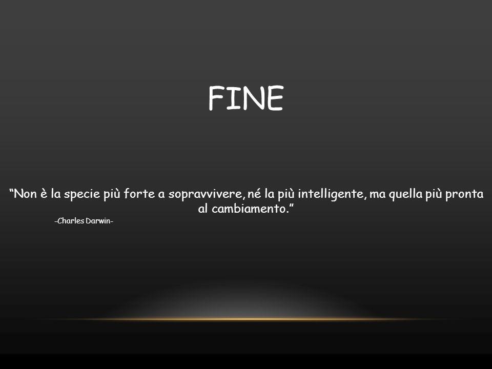 """FINE """"Non è la specie più forte a sopravvivere, né la più intelligente, ma quella più pronta al cambiamento."""" -Charles Darwin-"""