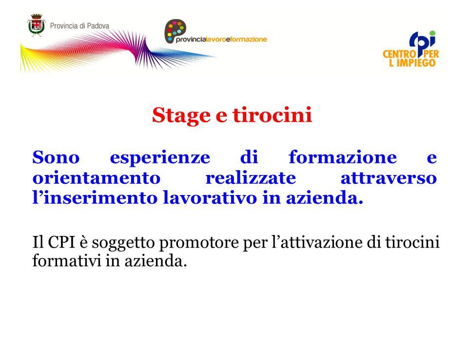 Stage e tirocini Sono esperienze di formazione e orientamento realizzate attraverso l'inserimento lavorativo in azienda.