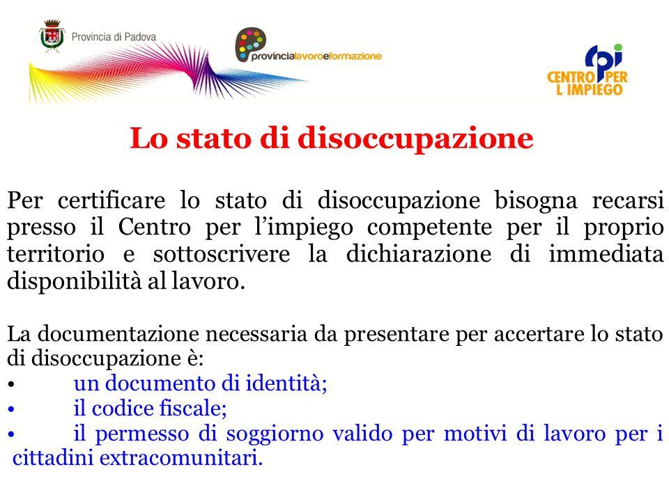 Lo stato di disoccupazione Per certificare lo stato di disoccupazione bisogna recarsi presso il Centro per l'impiego competente per il proprio territorio e sottoscrivere la dichiarazione di immediata disponibilità al lavoro.