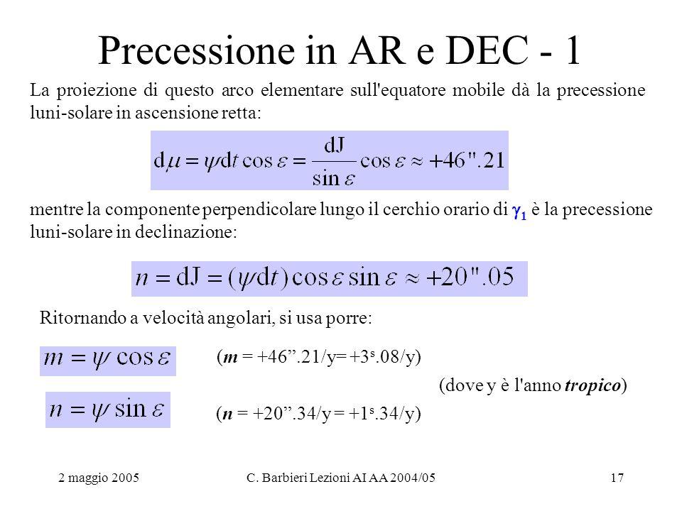 2 maggio 2005C. Barbieri Lezioni AI AA 2004/0517 Precessione in AR e DEC - 1 La proiezione di questo arco elementare sull'equatore mobile dà la preces