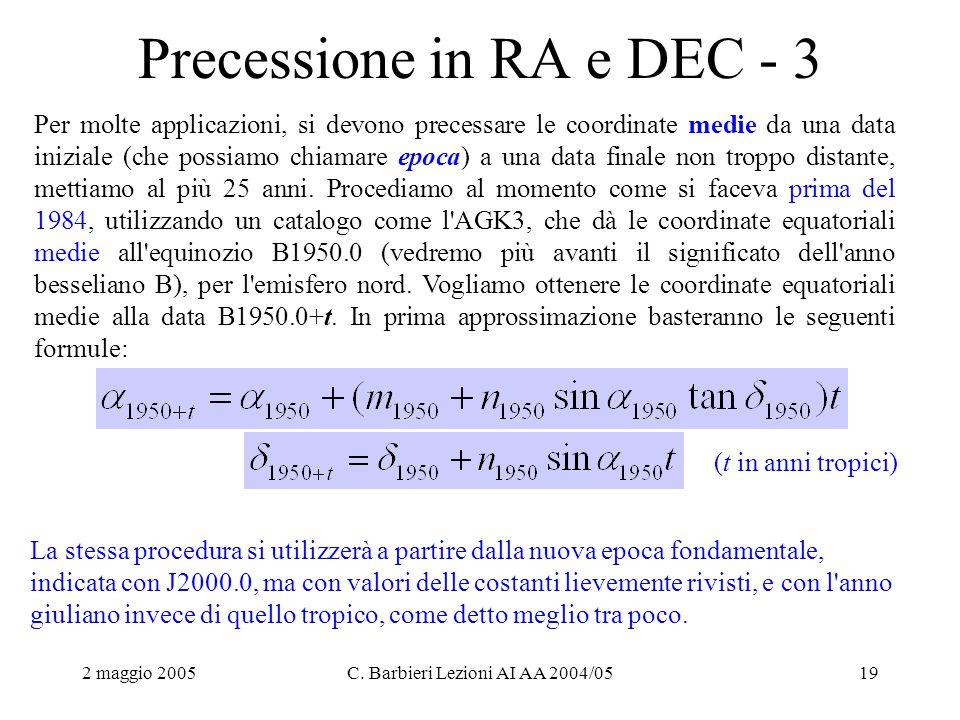 2 maggio 2005C. Barbieri Lezioni AI AA 2004/0519 Precessione in RA e DEC - 3 La stessa procedura si utilizzerà a partire dalla nuova epoca fondamental