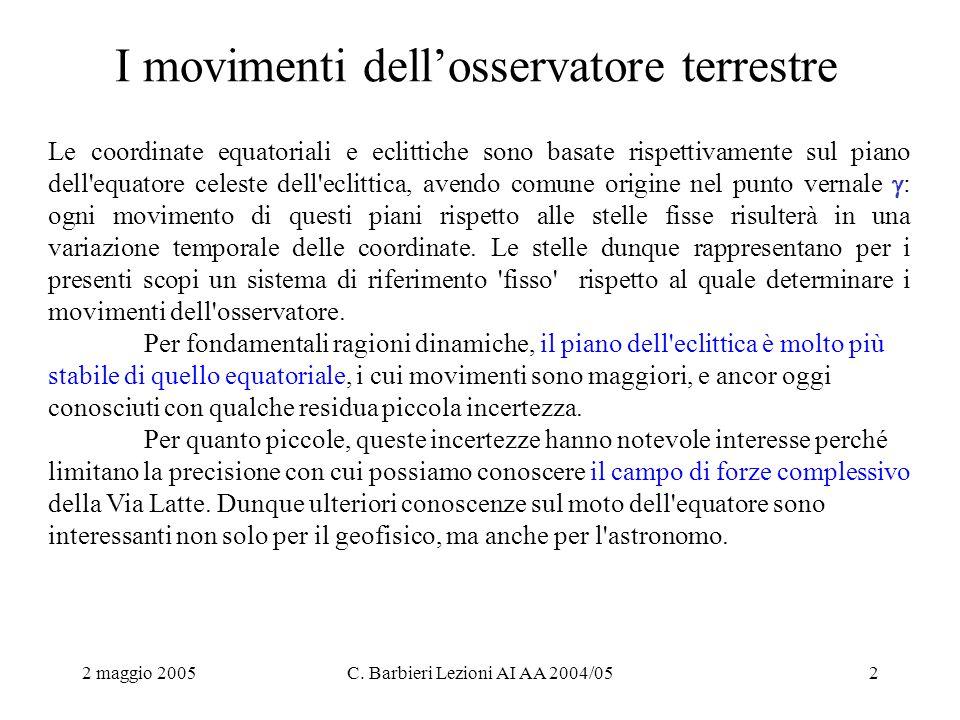 2 maggio 2005C. Barbieri Lezioni AI AA 2004/052 I movimenti dell'osservatore terrestre Le coordinate equatoriali e eclittiche sono basate rispettivame