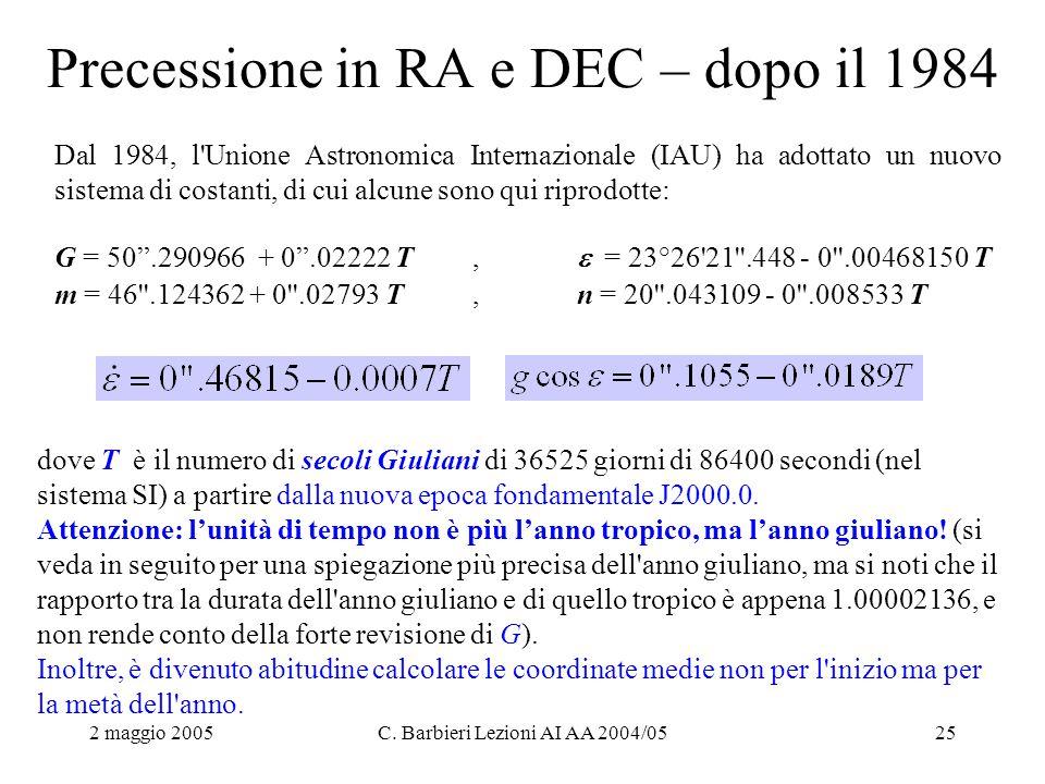 2 maggio 2005C. Barbieri Lezioni AI AA 2004/0525 Precessione in RA e DEC – dopo il 1984 Dal 1984, l'Unione Astronomica Internazionale (IAU) ha adottat
