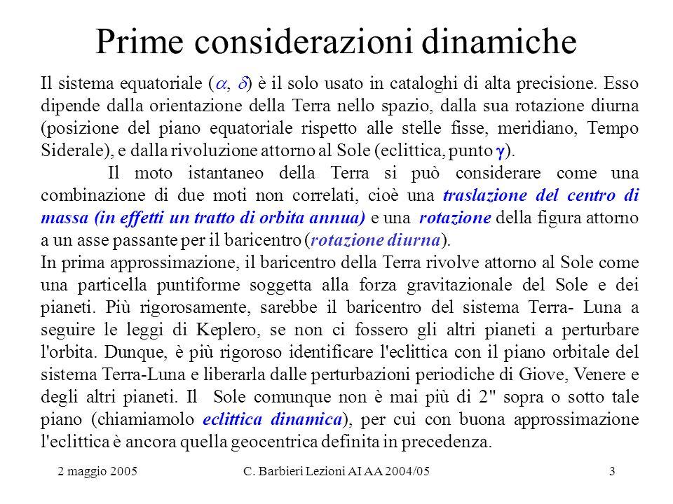 2 maggio 2005C. Barbieri Lezioni AI AA 2004/053 Prime considerazioni dinamiche Il sistema equatoriale ( ,  ) è il solo usato in cataloghi di alta pr