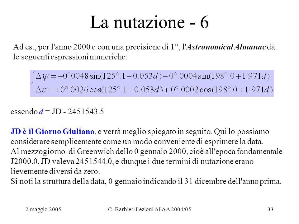 """2 maggio 2005C. Barbieri Lezioni AI AA 2004/0533 La nutazione - 6 Ad es., per l'anno 2000 e con una precisione di 1"""", l'Astronomical Almanac dà le seg"""