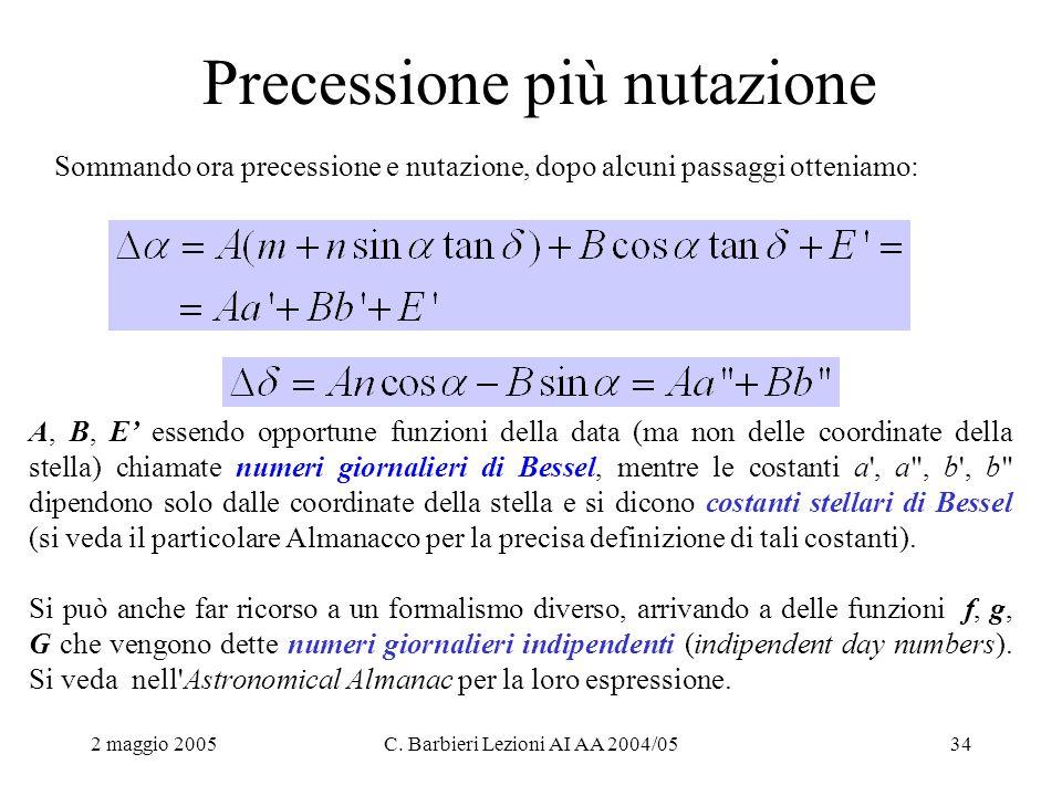 2 maggio 2005C. Barbieri Lezioni AI AA 2004/0534 Precessione più nutazione Sommando ora precessione e nutazione, dopo alcuni passaggi otteniamo: A, B,