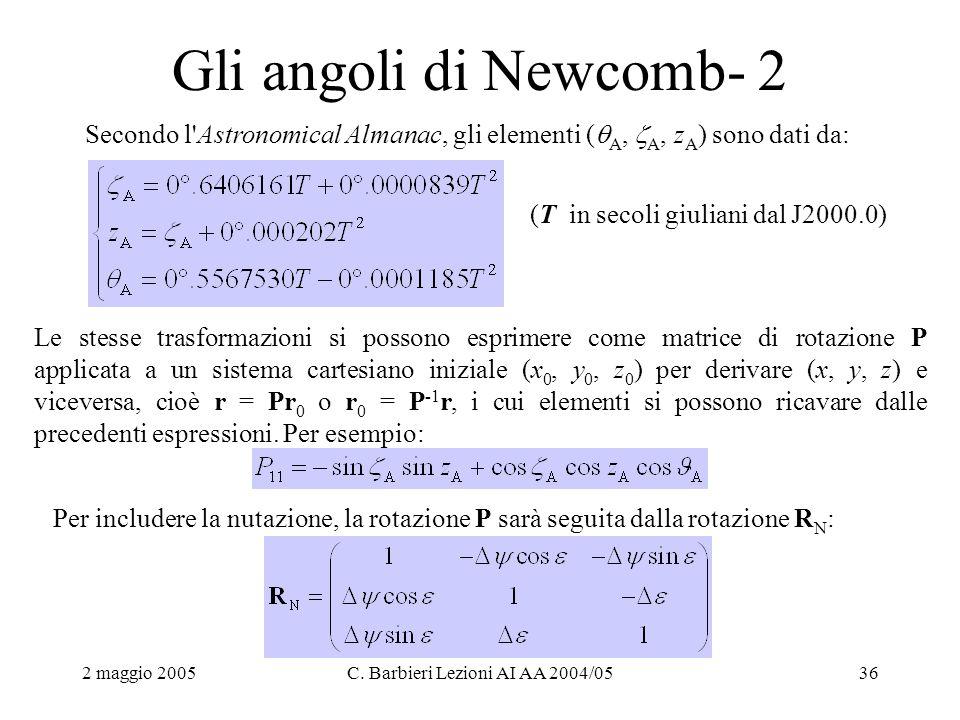 2 maggio 2005C. Barbieri Lezioni AI AA 2004/0536 Gli angoli di Newcomb- 2 Secondo l'Astronomical Almanac, gli elementi (  A,  A, z A ) sono dati da:
