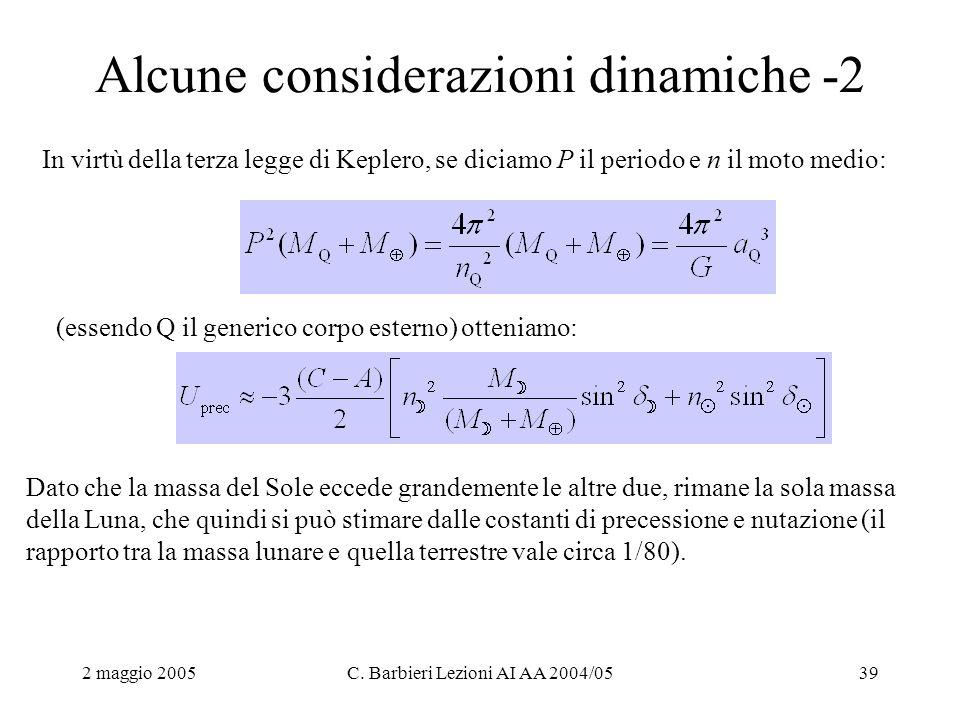 2 maggio 2005C. Barbieri Lezioni AI AA 2004/0539 Alcune considerazioni dinamiche -2 In virtù della terza legge di Keplero, se diciamo P il periodo e n
