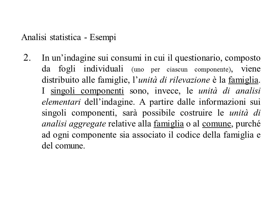 2. In un'indagine sui consumi in cui il questionario, composto da fogli individuali (uno per ciascun componente), viene distribuito alle famiglie, l'u