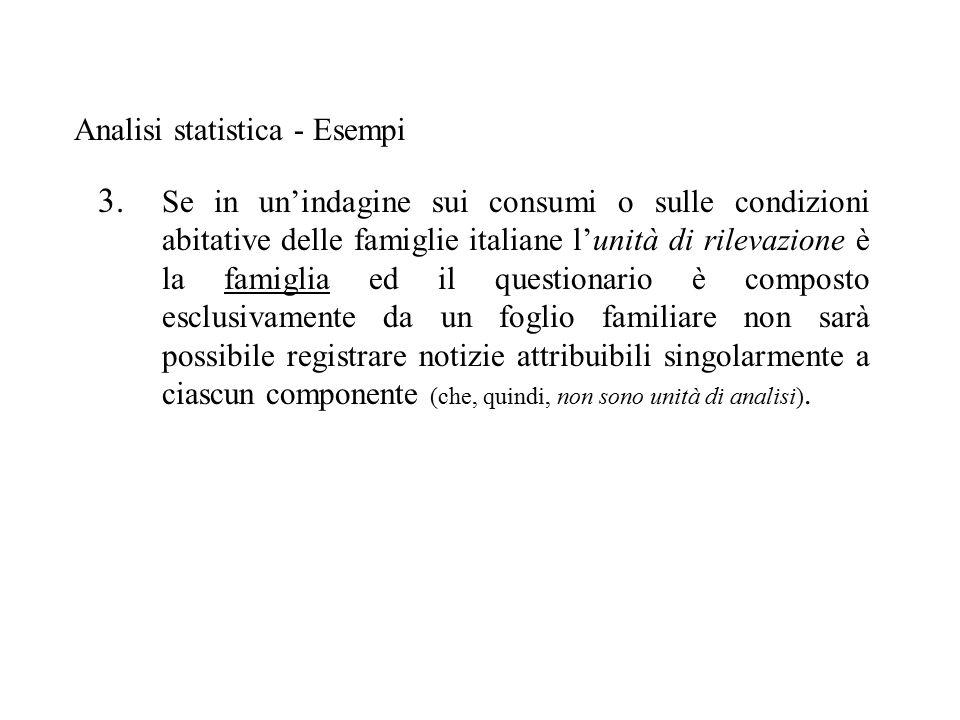 3. Se in un'indagine sui consumi o sulle condizioni abitative delle famiglie italiane l'unità di rilevazione è la famiglia ed il questionario è compos
